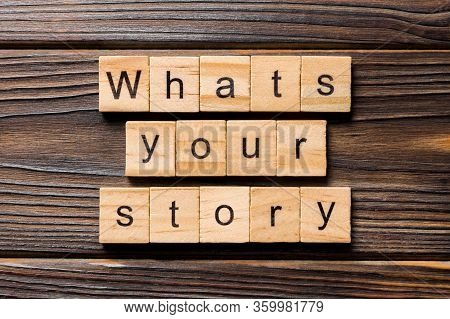 Whats Your Story Word Written On Wood Block. Whats Your Story Text On Wooden Table For Your Desing,