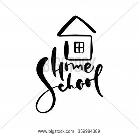 Concept Of Home Schooling. Vector Home School Calligraphy Lettering Text And House Icon. For Studyin