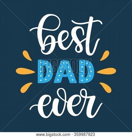 Best Dad Ever Slogan Veсtor Illustration. Festive Colorful Hand Drawn Celebration Quote Isolated On