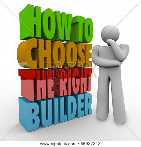How to Choose the Right Builder advise from an expert on contracting a building job