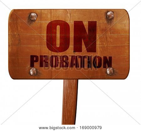 on probation, 3D rendering, text on wooden sign