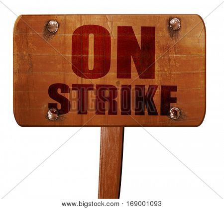 on strike, 3D rendering, text on wooden sign