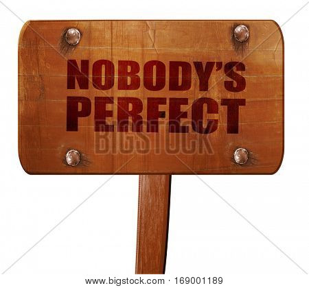 nobody's perfect, 3D rendering, text on wooden sign
