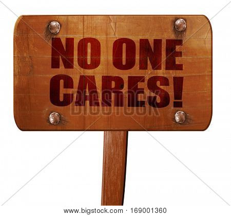no one cares, 3D rendering, text on wooden sign