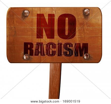 no racism, 3D rendering, text on wooden sign