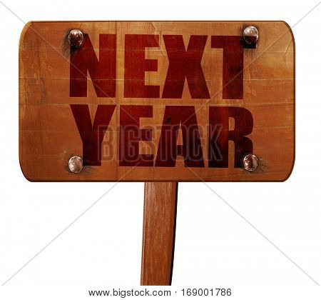 next year, 3D rendering, text on wooden sign