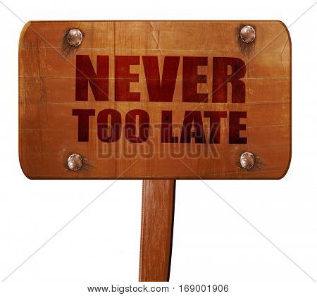 never too late, 3D rendering, text on wooden sign