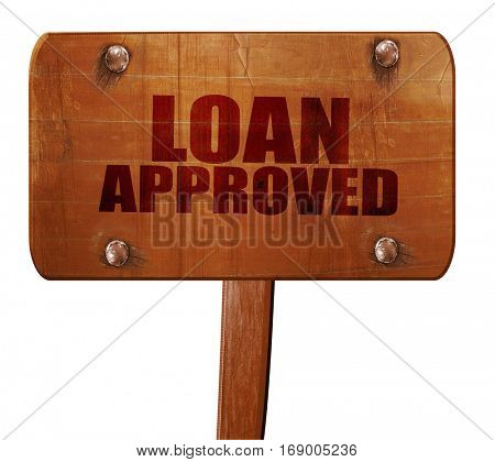 loan approved, 3D rendering, text on wooden sign