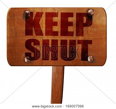 keep shut, 3D rendering, text on wooden sign