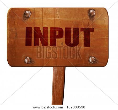 input, 3D rendering, text on wooden sign