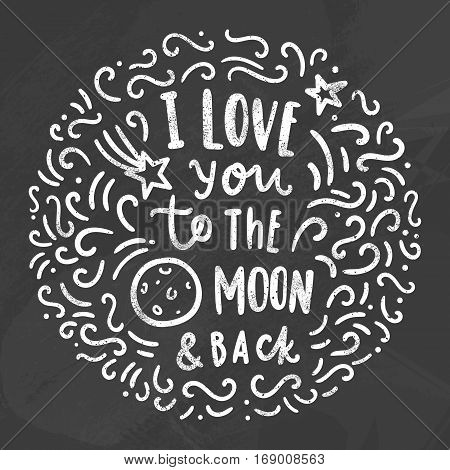 I love you to the moon and back. Chalk hand drawn art. Vector illustration