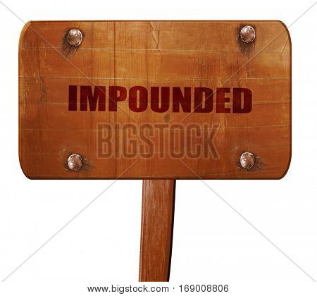 impounded, 3D rendering, text on wooden sign