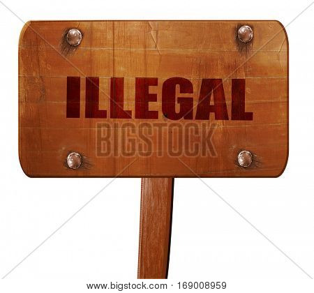illegal, 3D rendering, text on wooden sign