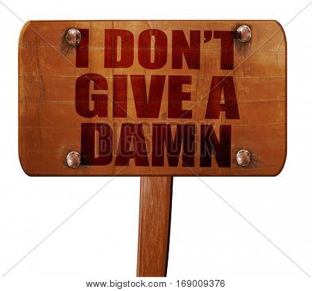 i don't give a damn, 3D rendering, text on wooden sign