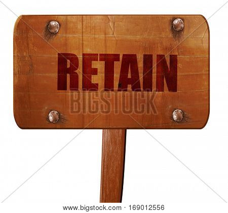 retain, 3D rendering, text on wooden sign