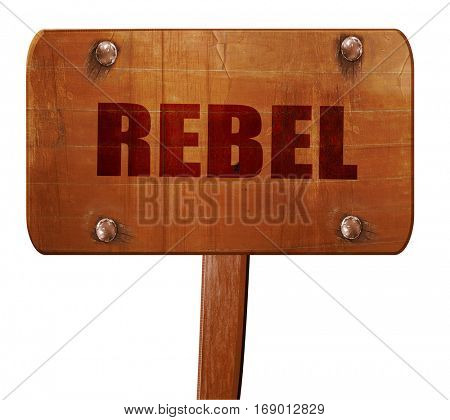 rebel, 3D rendering, text on wooden sign
