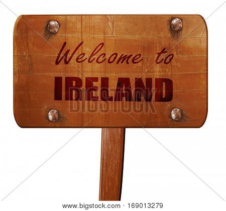 Welcome to ireland, 3D rendering, text on wooden sign