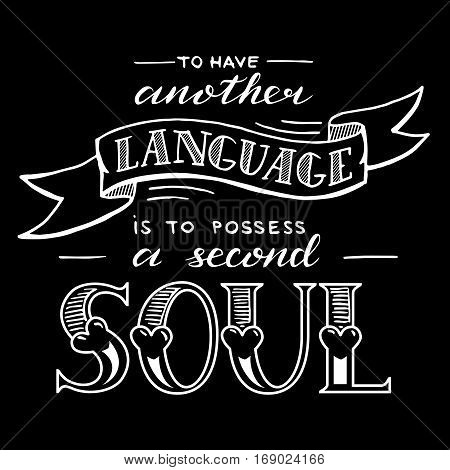 To have another language is to possess a second soul. Quote. Hand drawn vintage print on t-shirts, bags or postcard.