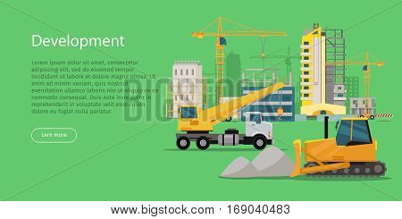Development. Building process. Construcrtion. Build banner in flat style. Modern building process.Building of residential house banner. Big building area. Icons of construction machinery. Vector