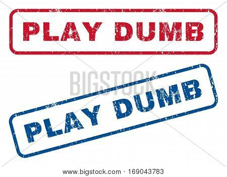 Play Dumb text rubber seal stamp watermarks. Vector style is blue and red ink tag inside rounded rectangular banner. Grunge design and dirty texture. Blue and red emblems.
