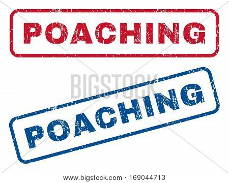 Poaching text rubber seal stamp watermarks. Vector style is blue and red ink tag inside rounded rectangular shape. Grunge design and dust texture. Blue and red stickers.