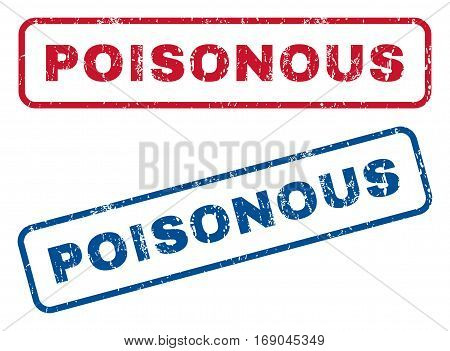 Poisonous text rubber seal stamp watermarks. Vector style is blue and red ink caption inside rounded rectangular banner. Grunge design and dust texture. Blue and red emblems.