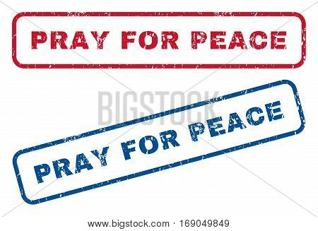 Pray For Peace text rubber seal stamp watermarks. Vector style is blue and red ink caption inside rounded rectangular shape. Grunge design and scratched texture. Blue and red stickers.