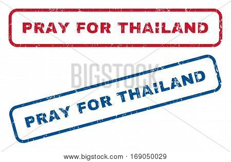 Pray For Thailand text rubber seal stamp watermarks. Vector style is blue and red ink caption inside rounded rectangular shape. Grunge design and scratched texture. Blue and red emblems.