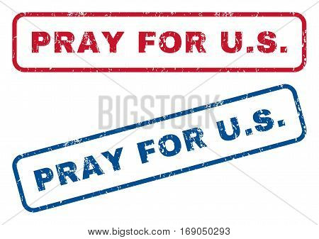 Pray For U.S. text rubber seal stamp watermarks. Vector style is blue and red ink caption inside rounded rectangular banner. Grunge design and scratched texture. Blue and red emblems.