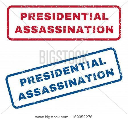 Presidential Assassination text rubber seal stamp watermarks. Vector style is blue and red ink tag inside rounded rectangular shape. Grunge design and dirty texture. Blue and red signs.
