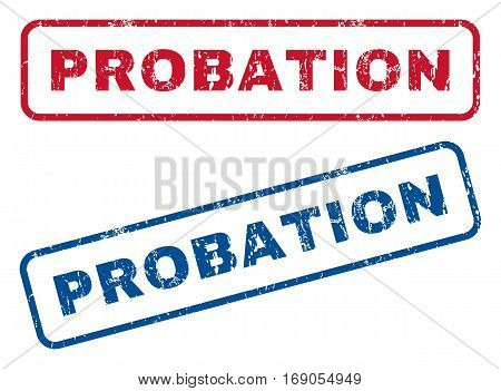 Probation text rubber seal stamp watermarks. Vector style is blue and red ink tag inside rounded rectangular shape. Grunge design and dirty texture. Blue and red stickers.