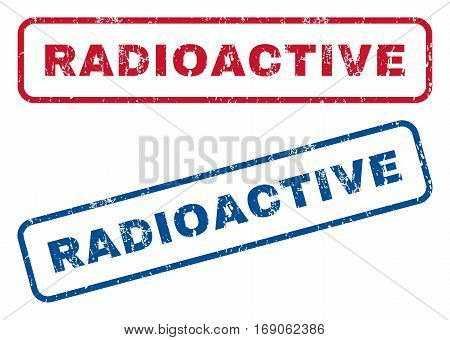 Radioactive text rubber seal stamp watermarks. Vector style is blue and red ink caption inside rounded rectangular banner. Grunge design and scratched texture. Blue and red signs.