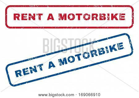 Rent a Motorbike text rubber seal stamp watermarks. Vector style is blue and red ink caption inside rounded rectangular shape. Grunge design and dirty texture. Blue and red stickers.