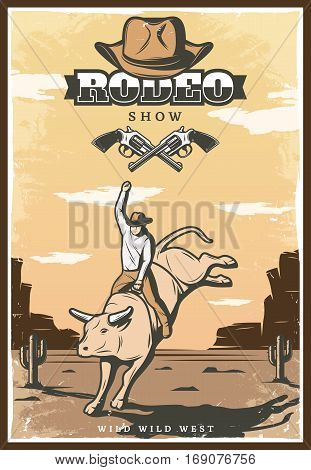 Vintage rodeo show poster with cowboy riding bull hat and crossed revolvers on desert landscape vector illustration