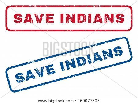 Save Indians text rubber seal stamp watermarks. Vector style is blue and red ink caption inside rounded rectangular banner. Grunge design and scratched texture. Blue and red stickers.