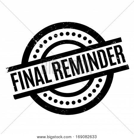 Final Reminder rubber stamp. Grunge design with dust scratches. Effects can be easily removed for a clean, crisp look. Color is easily changed.