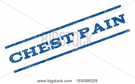 Chest Pain watermark stamp. Text tag between parallel lines with grunge design style. Rotated rubber seal stamp with dirty texture. Vector blue ink imprint on a white background.