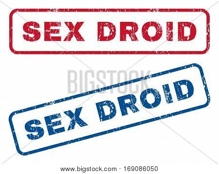 Sex Droid text rubber seal stamp watermarks. Vector style is blue and red ink caption inside rounded rectangular banner. Grunge design and unclean texture. Blue and red emblems.