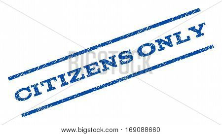Citizens Only watermark stamp. Text caption between parallel lines with grunge design style. Rotated rubber seal stamp with dust texture. Vector blue ink imprint on a white background.