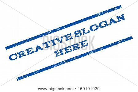 Creative Slogan Here watermark stamp. Text tag between parallel lines with grunge design style. Rotated rubber seal stamp with dirty texture. Vector blue ink imprint on a white background.