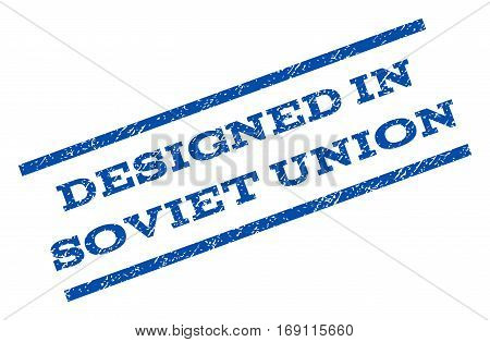 Designed In Soviet Union watermark stamp. Text caption between parallel lines with grunge design style. Rotated rubber seal stamp with dirty texture. Vector blue ink imprint on a white background.