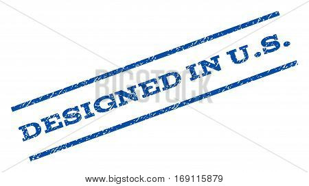 Designed In U.S. watermark stamp. Text tag between parallel lines with grunge design style. Rotated rubber seal stamp with scratched texture. Vector blue ink imprint on a white background.