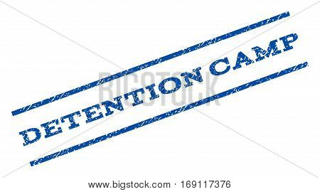 Detention Camp watermark stamp. Text tag between parallel lines with grunge design style. Rotated rubber seal stamp with dirty texture. Vector blue ink imprint on a white background.