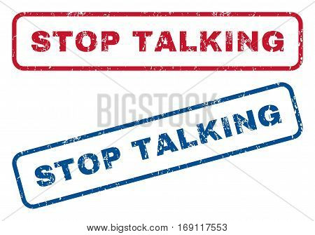 Stop Talking text rubber seal stamp watermarks. Vector style is blue and red ink tag inside rounded rectangular banner. Grunge design and dust texture. Blue and red emblems.