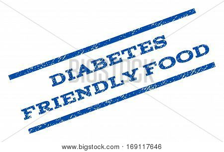 Diabetes Friendly Food watermark stamp. Text caption between parallel lines with grunge design style. Rotated rubber seal stamp with dust texture. Vector blue ink imprint on a white background.