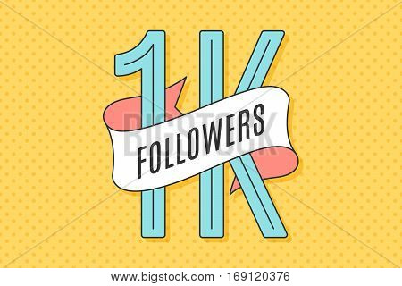 1K Followers. Banner with ribbon, text One thousand followers. Design for social network, web, mobile app. Celebration post of big number of followers or subscribers for web user. Vector Illustration