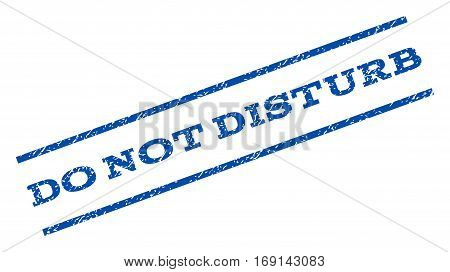 Do Not Disturb watermark stamp. Text caption between parallel lines with grunge design style. Rotated rubber seal stamp with dirty texture. Vector blue ink imprint on a white background.