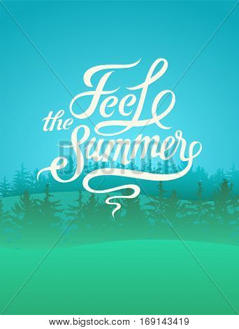 Feel the Summer. Calligraphic Wild Forest and Eco tourism poster on the landscape with fir trees landscape. Retro vector illustration.