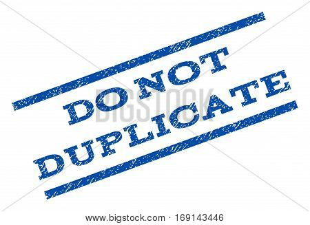 Do Not Duplicate watermark stamp. Text tag between parallel lines with grunge design style. Rotated rubber seal stamp with dust texture. Vector blue ink imprint on a white background.