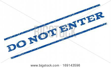 Do Not Enter watermark stamp. Text caption between parallel lines with grunge design style. Rotated rubber seal stamp with scratched texture. Vector blue ink imprint on a white background.